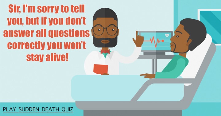 Try to stay alive in this sudden death quiz!