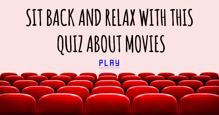 Sit back and relax with this quiz about movies!