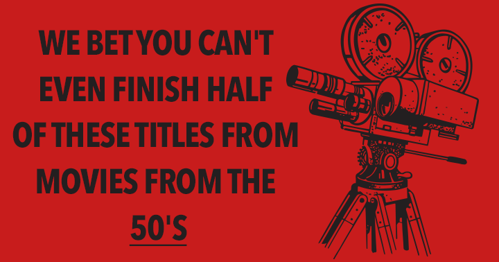 We bet you can't even finish half of these titles from movies from the 50's