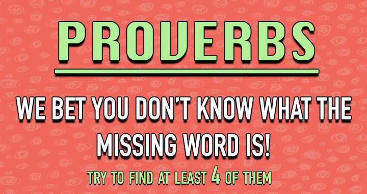 Can you find the missing words from these proverbs?