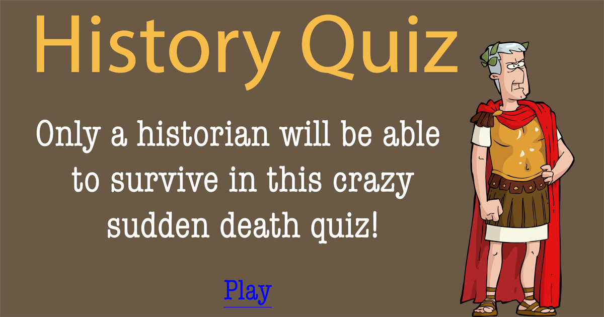 Only a historian will survive in this Sudden Death Quiz.